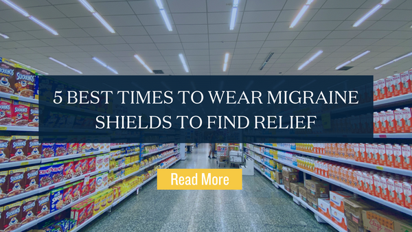 5 Best Times To Wear Migraine Shields To Find Relief