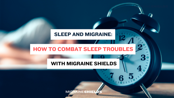Sleep And Migraine: How To Combat Sleep Troubles With Migraine Shields