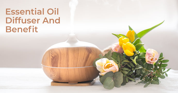 Essential Oil Diffusers Benefits And Types? Everything You Need To Know!