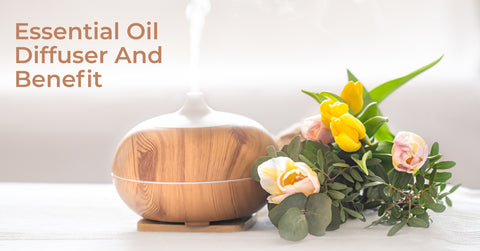 Essential Oil Diffuser And Benefit