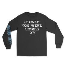 Load image into Gallery viewer, If Only You Were Lonely XV Longsleeve T-Shirt w/ Digital Download