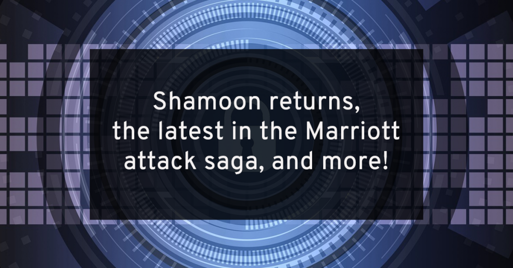 The return of Shamoon, the Marriott saga, and more