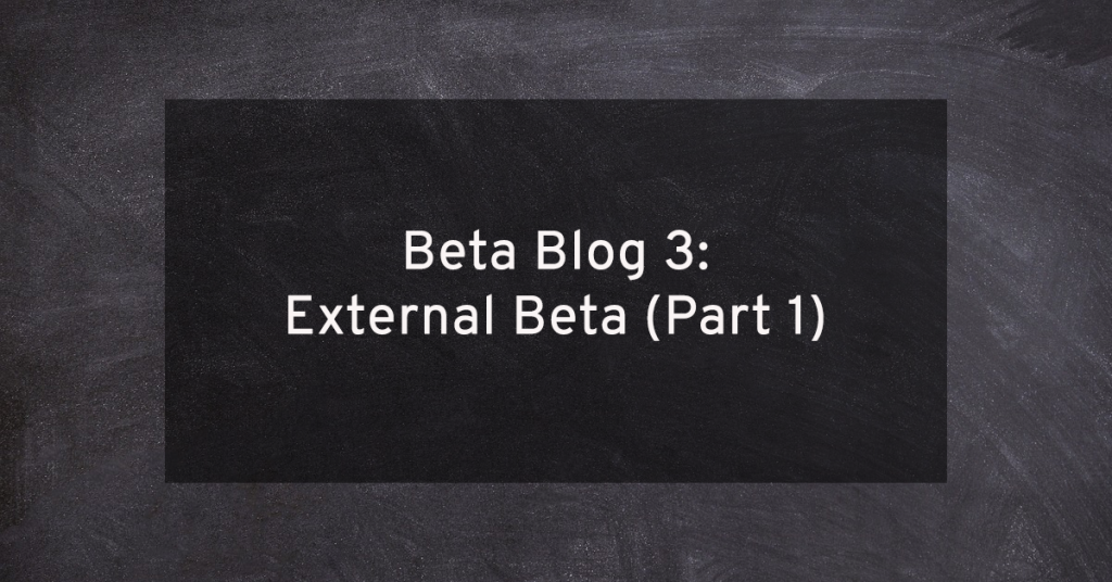 Beta Blog #3: The External Beta Part 1