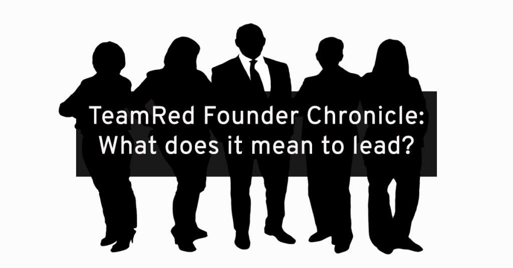 TeamRed Chronicle #4: What Does it Mean to Lead?