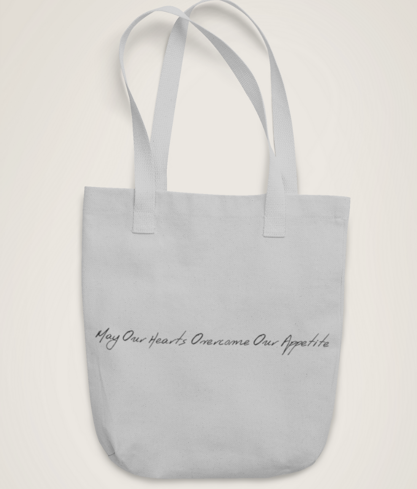 May Our Hearts Overcome Our Appetite - Organic & Recycled Tote Bag