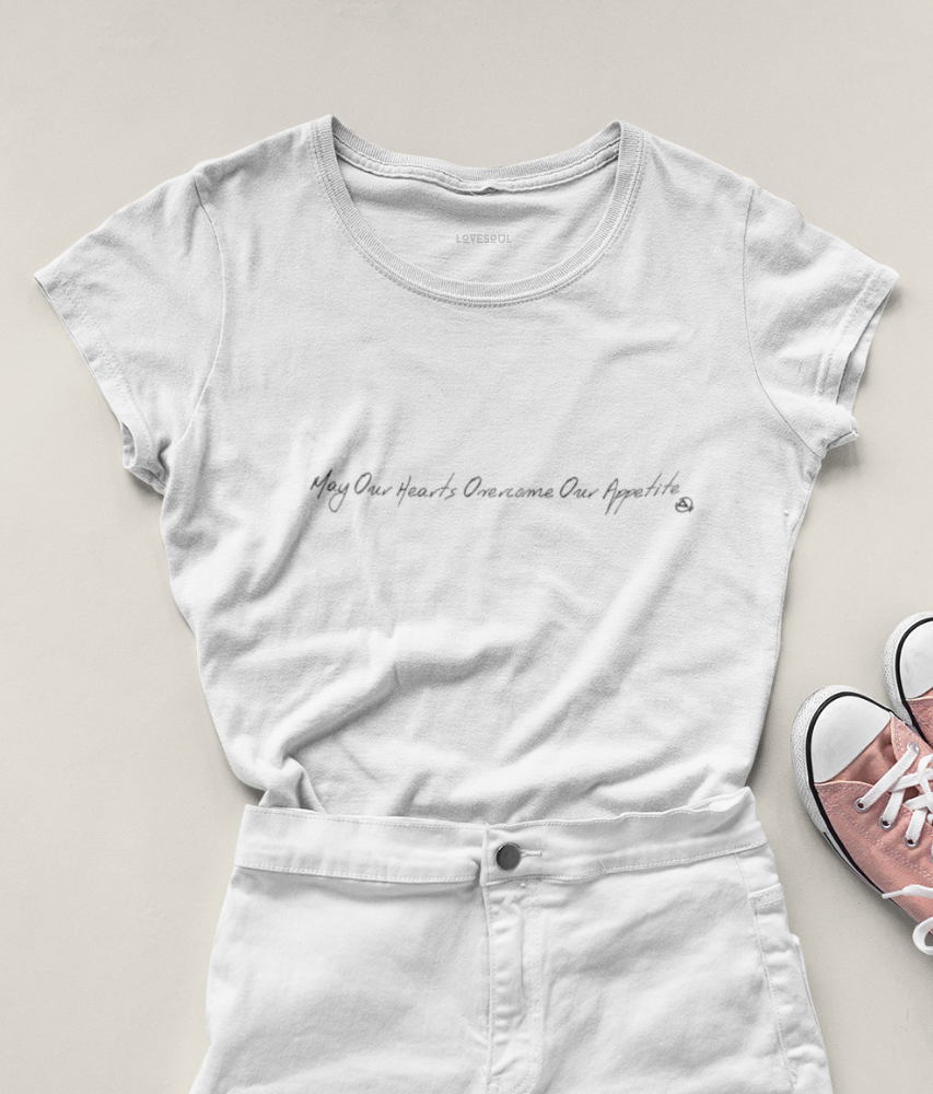 May Our Hearts Overcome Our Appetite - 100% Organic Cotton Classic T-Shirt