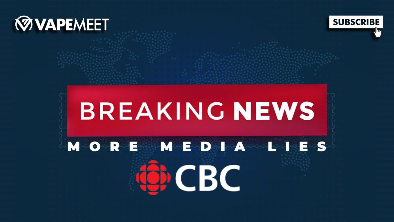 CBC's Vape Fail: The Media Continues to LIE