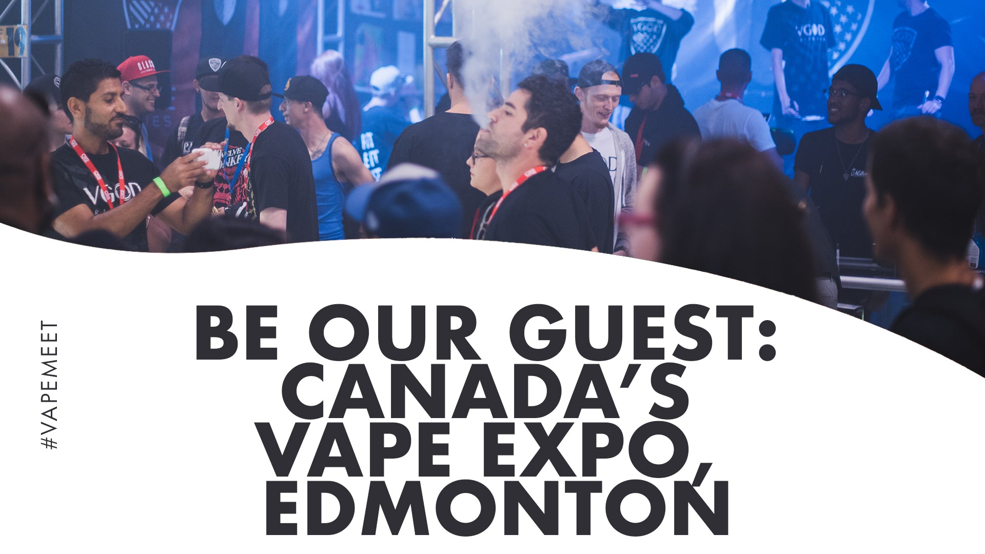 Be Our Guest: Canada's Vape Expo, Edmonton