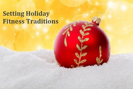 Setting Holiday Fitness Traditions
