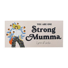 "Load image into Gallery viewer, ""You Are One Strong Mumma"" 