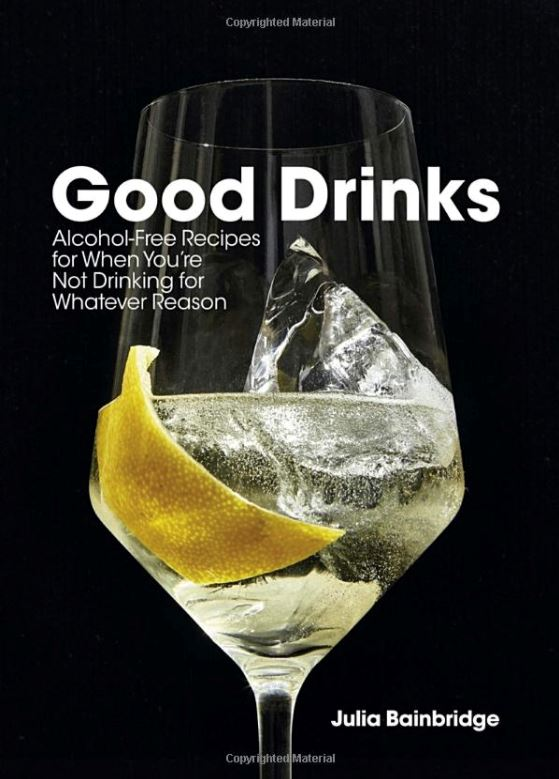 Good Drinks: Alcohol-Free Recipes for When You're Not Drinking for Whatever Reason Cookbook Penguin Random House