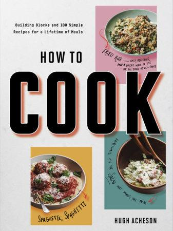 How to Cook: Building Blocks and 100 Simple Recipes for a Lifetime of Meals Cookbook Penguin Random House