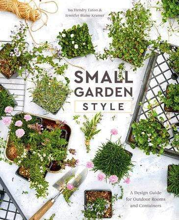 Small Garden Style: A Design Guide for Outdoor Rooms and Containers Book Penguin Random House