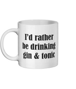 I'd rather be drinking gin and tonic mug
