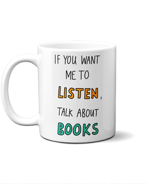 If you want me to listen, talk about books mug