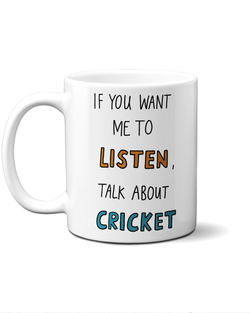 if you want me to listen talk about cricket mug