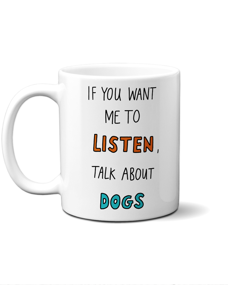 Load image into Gallery viewer, If you want me to listen talk about dogs mug