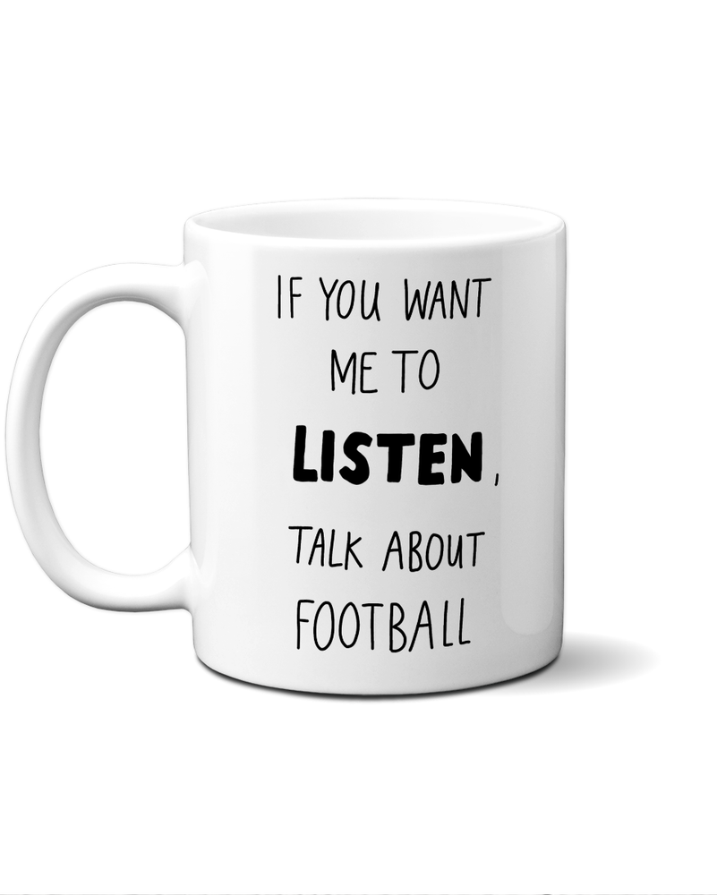if you want me to listen talk about football mug
