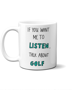 if you want me to listen talk about golf mug