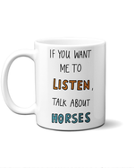 if you want me to listen talk about horses mug