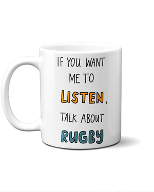 if you want me to listen talk about rugby mug