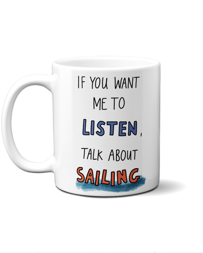 If you want me to listen, talk about sailing mug