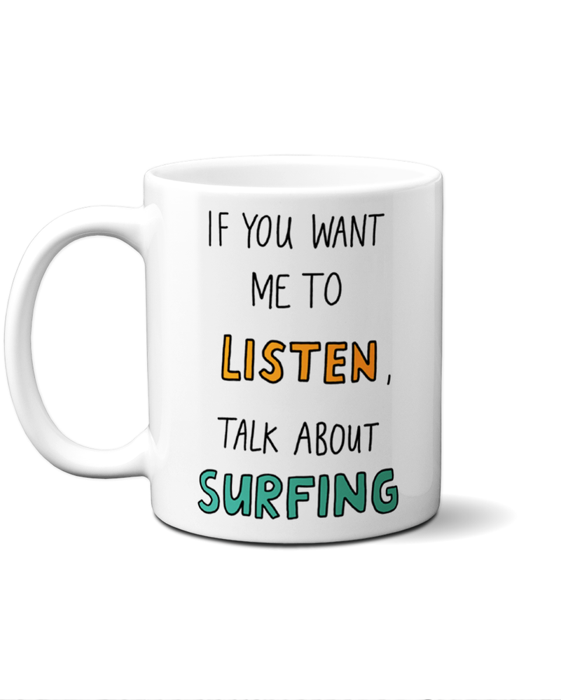 If you want me to listen, talk about surfing mug