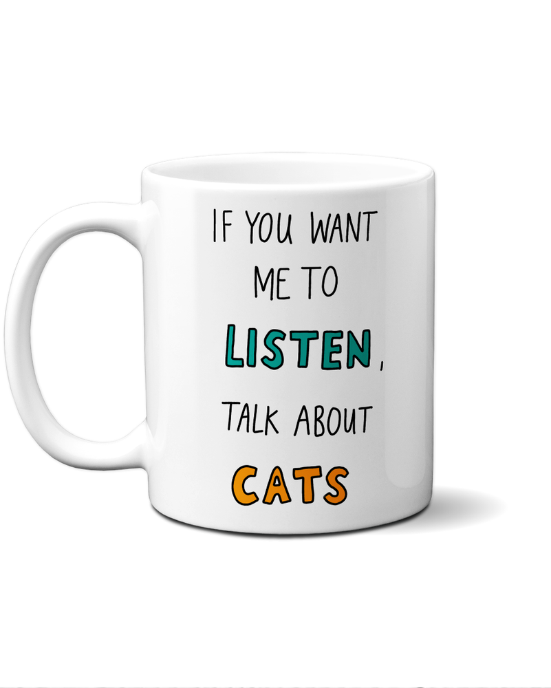 If you want me to listen talk about cats mug