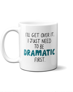 I'll get over it, I just need to be dramatic first mug