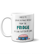 social distance from the fridge to flatten my curve mug