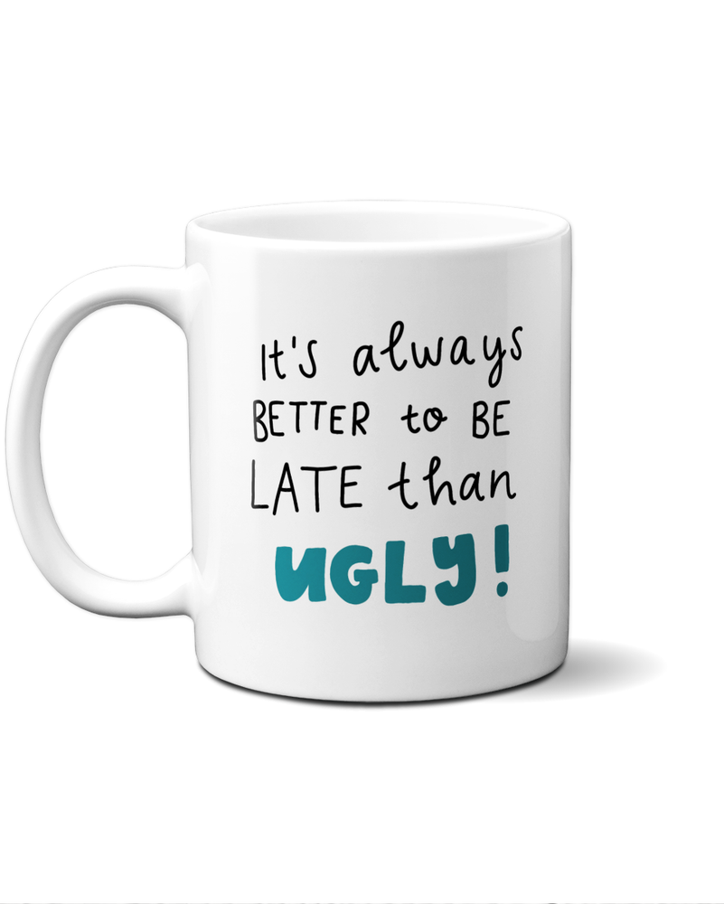 it's always better to be late than ugly mug