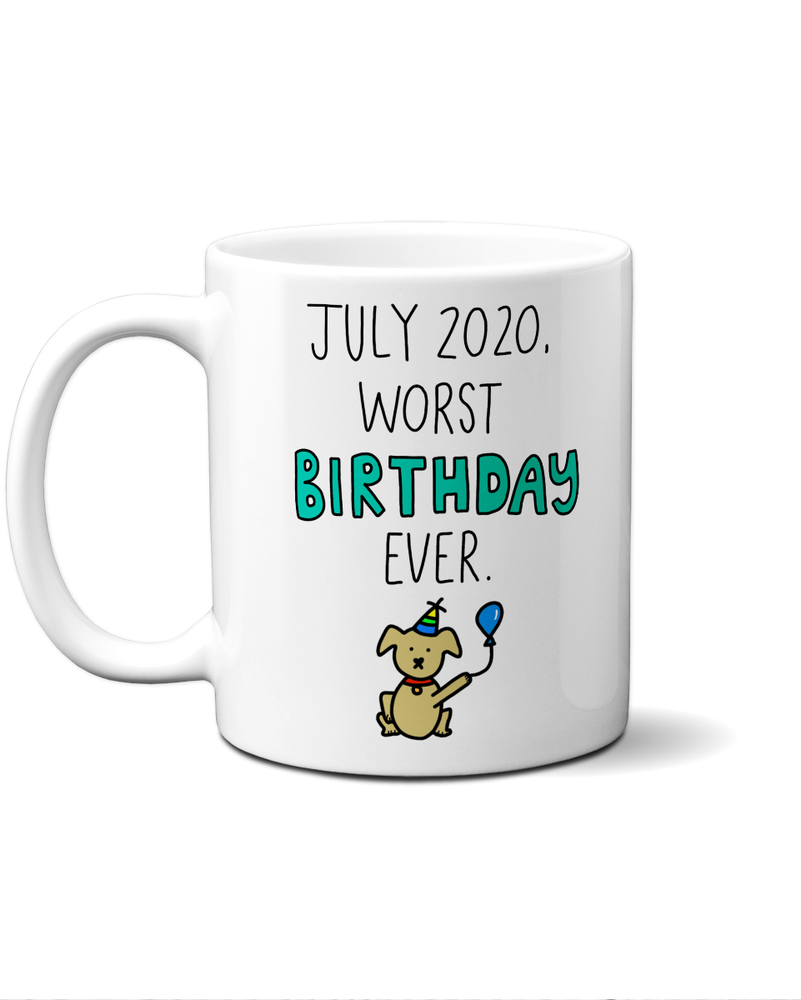 July 2020 Worst Birthday Ever mug