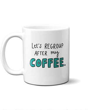 let's regroup after my coffee mug