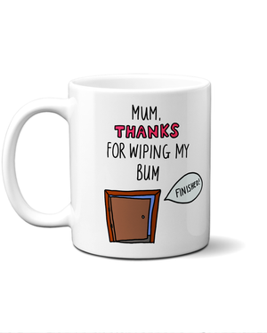 Mother's day mug thanks for wiping my bum