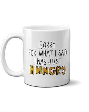 Load image into Gallery viewer, Sorry for what I said I was just hungry mug
