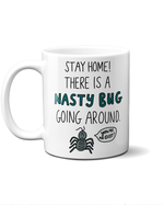Stay home there is a nasty bug going around mug