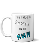 Sloightly on the huh mug