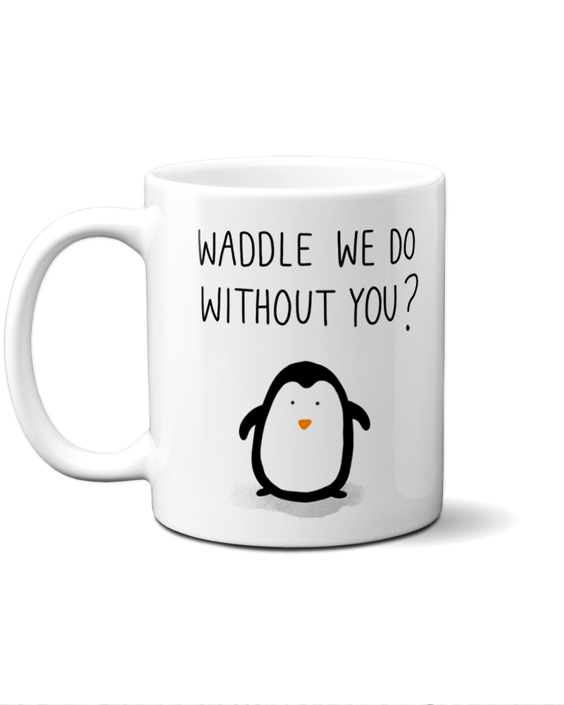 Load image into Gallery viewer, Waddle we do without you mug