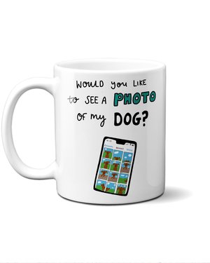 Load image into Gallery viewer, would you like to see a photo of my dog mug