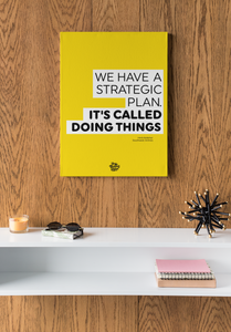"""We Have A Strategic Plan. It's Called Doing Things"" Office Art"