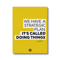Motivational canvas art saying we have a strategic plan. It's called doing things.