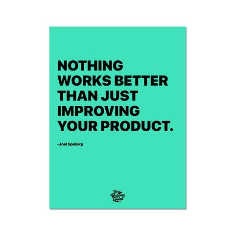 Motivational posters office art for product developers and creatives, inspired by Joel Spolsky. Inspirational wall decor saying nothing works better than just improving your product