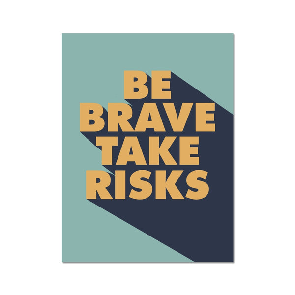 Motivation poster. Be brave, take risks. Inspirational wall quotes for home or office