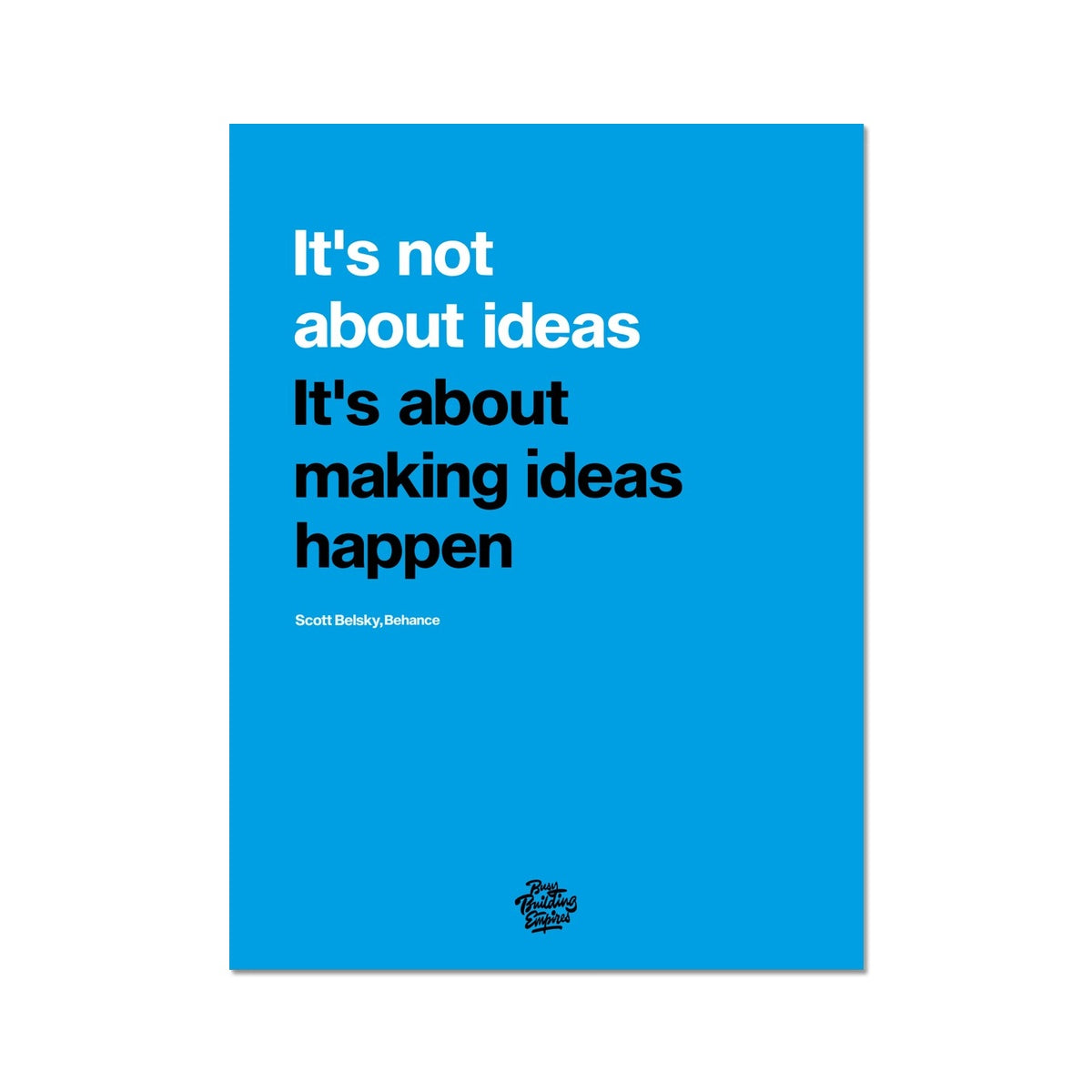Motivation poster. It's not about ideas, its about making ideas happen. Inspirational wall quotes for home or office