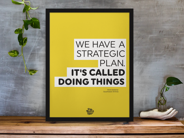 Startup posters office art stating 'We have a strategic plan. It's called doing things'