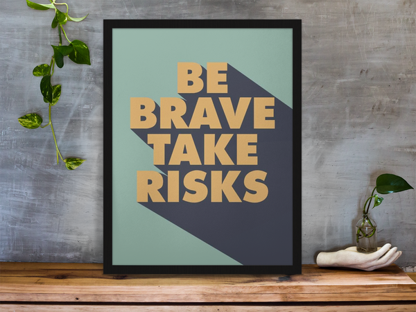 quality motivational poster on museum grade paper saying be brave take risks