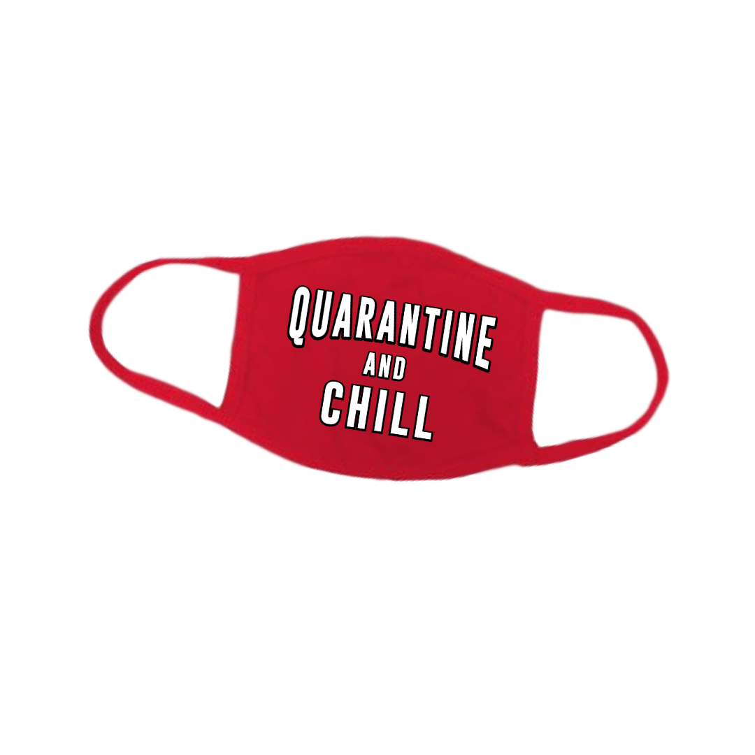 Quarantine And Chill Face Mask