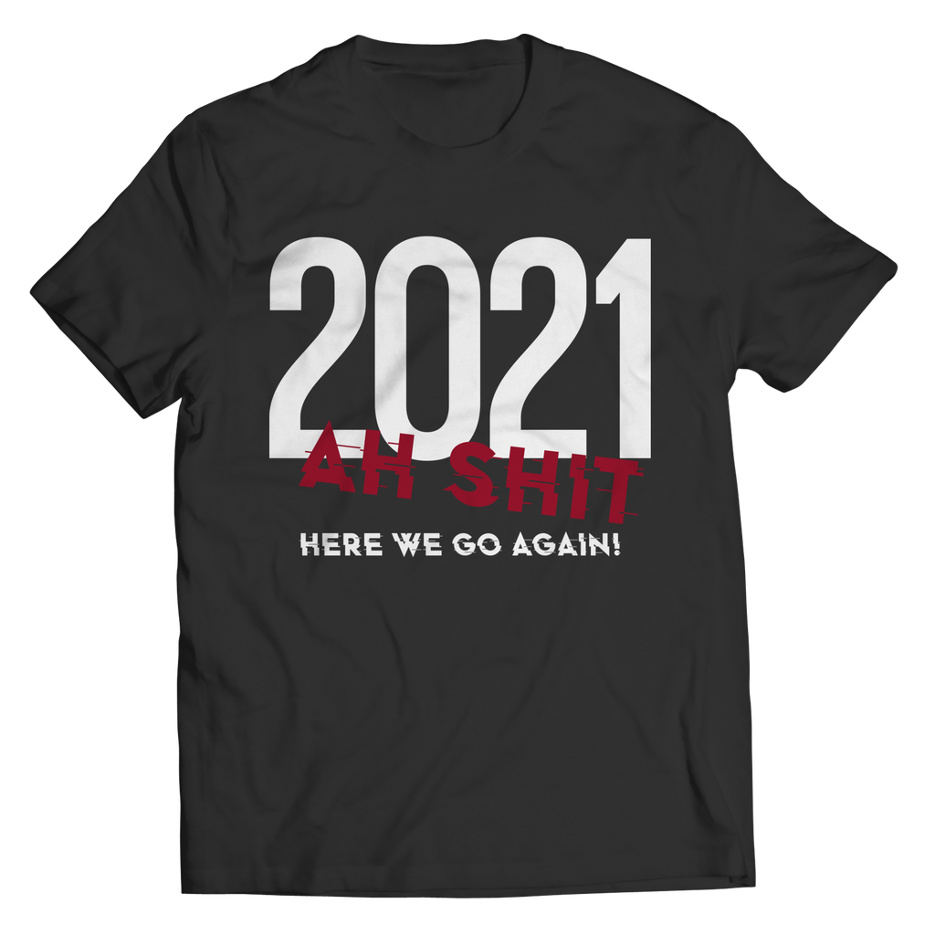 2021 - Ah Shit Here We Go Again - Shirt