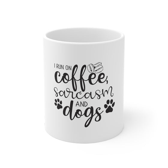 I Run On Coffee, Sarcasm And Dogs/Mug 11oz