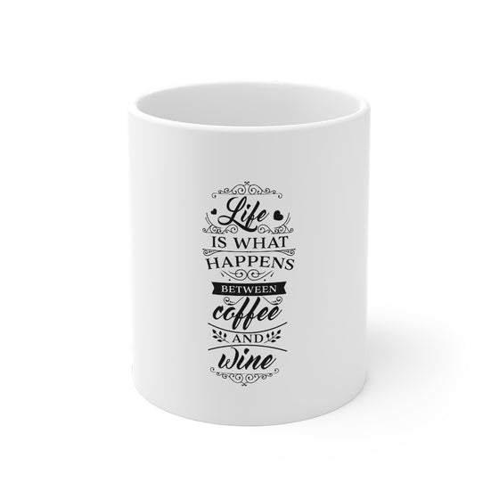 Life Is What Happens Between Coffee And Wine/Mug 11oz